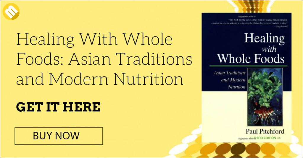 Healing Through Whole Food: Asian Traditions and Modern Nutrition