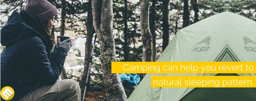 Camping helps you to regain your sleeping schedule.