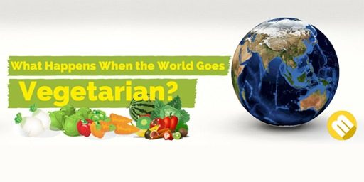 What Happens When the World Goes Vegetarian?